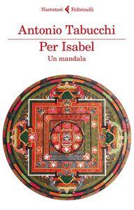 Foto Cover di Per Isabel. Un mandala, Libro di Antonio Tabucchi, edito da Feltrinelli