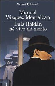 Foto Cover di Luis Roldán né vivo né morto, Libro di Manuel Vázquez Montalbán, edito da Feltrinelli