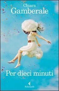 Foto Cover di Per dieci minuti, Libro di Chiara Gamberale, edito da Feltrinelli