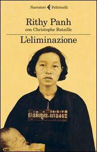 Foto Cover di L' eliminazione, Libro di Rithy Panh,Christophe Bataille, edito da Feltrinelli