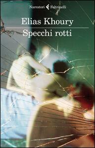 Foto Cover di Specchi rotti, Libro di Elias Khoury, edito da Feltrinelli