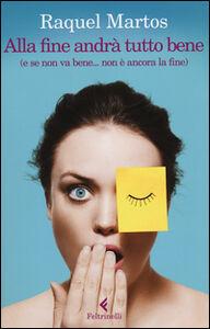 Libro Alla fine andrà tutto bene (e se non va bene... non è ancora la fine) Raquel Martos