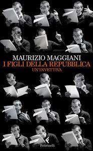 Foto Cover di I figli della repubblica. Un'invettiva, Libro di Maurizio Maggiani, edito da Feltrinelli