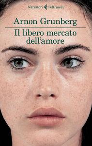 Foto Cover di Il libero mercato dell'amore, Libro di Arnon Grunberg, edito da Feltrinelli