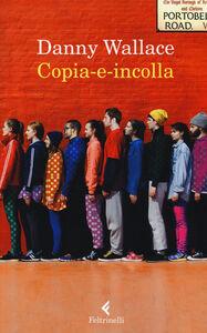 Foto Cover di Copia-e-incolla, Libro di Danny Wallace, edito da Feltrinelli