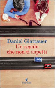 Foto Cover di Un regalo che non ti aspetti, Libro di Daniel Glattauer, edito da Feltrinelli
