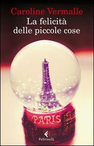 Libro La felicità delle piccole cose Caroline Vermalle