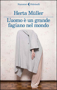 L' uomo è un grande fagiano nel mondo - Herta Müller - copertina