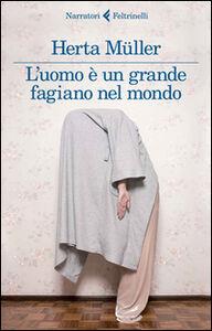 Foto Cover di L' uomo è un grande fagiano nel mondo, Libro di Herta Müller, edito da Feltrinelli