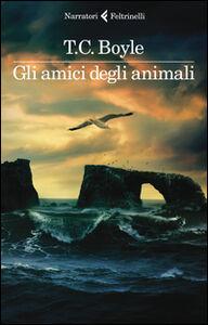 Libro Gli amici degli animali T. Coraghessan Boyle