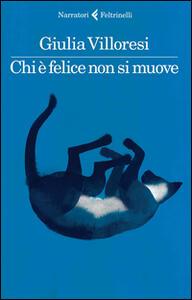 Chi è felice non si muove - Giulia Villoresi - copertina