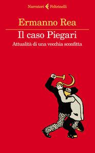 Foto Cover di Il caso Piegari. Attualità di una vecchia sconfitta, Libro di Ermanno Rea, edito da Feltrinelli