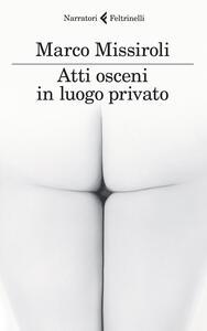Atti osceni in luogo privato - Marco Missiroli - copertina