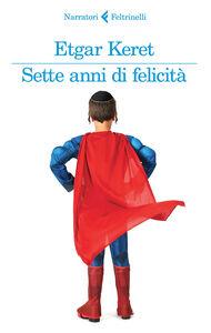 Foto Cover di Sette anni di felicità, Libro di Etgar Keret, edito da Feltrinelli