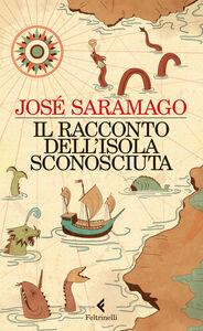 Foto Cover di Il racconto dell'isola sconosciuta, Libro di José Saramago, edito da Feltrinelli