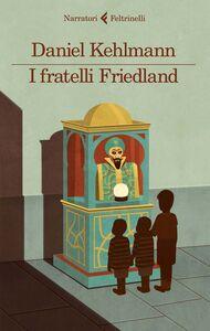 Foto Cover di I fratelli Friedland, Libro di Daniel Kehlmann, edito da Feltrinelli