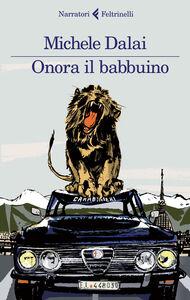 Foto Cover di Onora il babbuino, Libro di Michele Dalai, edito da Feltrinelli