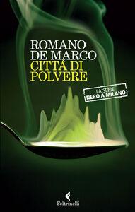 Foto Cover di Città di polvere. La serie Nero a Milano, Libro di Romano De Marco, edito da Feltrinelli