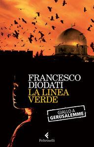 Libro La linea verde. Giallo a Gerusalemme Francesco Diodati