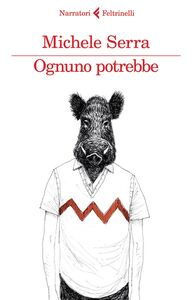 Foto Cover di Ognuno potrebbe, Libro di Michele Serra, edito da Feltrinelli
