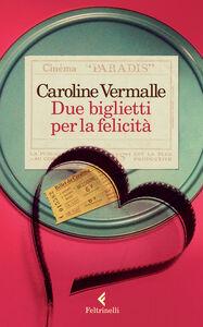 Foto Cover di Due biglietti per la felicità, Libro di Caroline Vermalle, edito da Feltrinelli