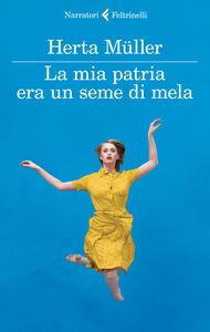 Foto Cover di La mia patria era un seme di mela. Una conversazione con Angelika Klammer, Libro di Herta Müller, edito da Feltrinelli