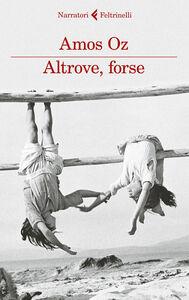 Foto Cover di Altrove, forse, Libro di Amos Oz, edito da Feltrinelli