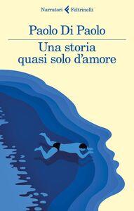 Libro Una storia quasi solo d'amore Paolo Di Paolo