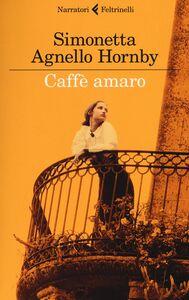 Foto Cover di Caffè amaro, Libro di Simonetta Agnello Hornby, edito da Feltrinelli