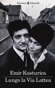 Foto Cover di Lungo la Via Lattea, Libro di Emir Kusturica, edito da Feltrinelli