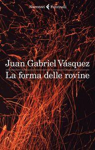 Libro La forma delle rovine Juan Gabriel Vásquez