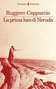 La prima luce di Neruda - Ruggero Cappuccio - copertina
