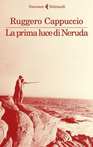 Libro La prima luce di Neruda Ruggero Cappuccio