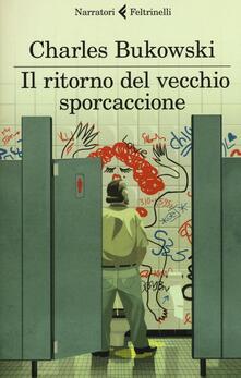 Il ritorno del vecchio sporcaccione - Charles Bukowski - copertina