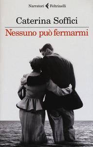 Libro Nessuno può fermarmi Caterina Soffici