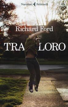 Tra loro - Richard Ford - copertina
