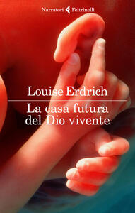 La casa futura del Dio vivente - Louise Erdrich - copertina