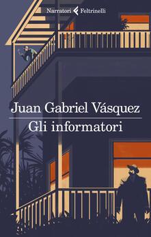 Gli informatori - Juan Gabriel Vásquez - copertina