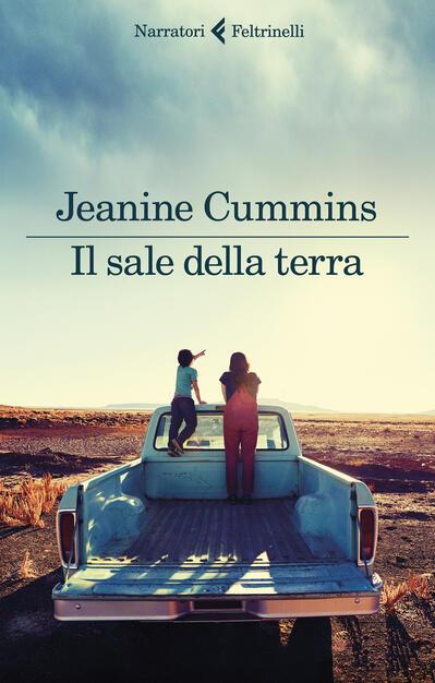 Il sale della terra - Jeanine Cummins - Libro - Feltrinelli