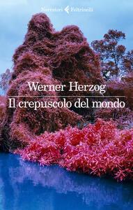 Libro Il crepuscolo del mondo Werner Herzog