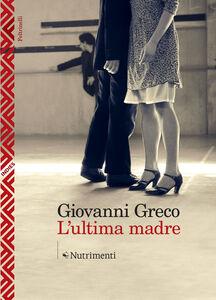 Libro L' ultima madre Giovanni Greco