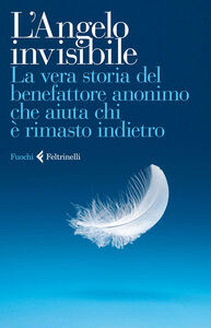 Libro L' Angelo invisibile. La vera storia del benefattore anonimo che aiuta chi è rimasto indietro
