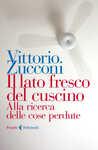 Libro Il lato fresco del cuscino. Alla ricerca delle cose perdute Vittorio Zucconi
