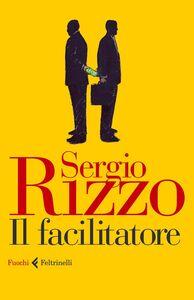 Foto Cover di Il facilitatore, Libro di Sergio Rizzo, edito da Feltrinelli