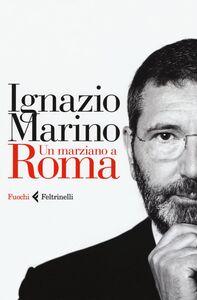 Libro Un marziano a Roma Ignazio Marino