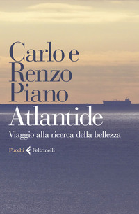 Atlantide. Viaggio alla ricerca della perfezione in sedici grandi progetti - Piano Carlo Piano Renzo - wuz.it