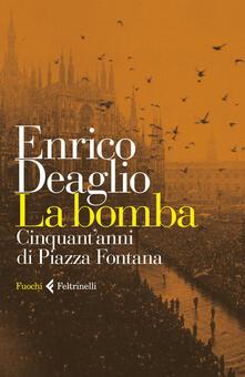 La bomba. Cinquant'anni di Piazza Fontana - Enrico Deaglio - copertina