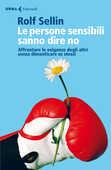 Libro Le persone sensibili sanno dire no. Affrontare le esigenze degli altri senza dimenticare se stessi Rolf Sellin