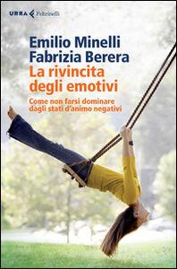 Libro La rivincita degli emotivi. Come non farsi dominare dagli stati d'animo negativi Emilio Minelli , Fabrizia Berera