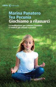 Libro Giochiamo a rilassarci. La meditazione per calmare i bambini e renderli più attenti e creativi Marina Panatero , Tea Pecunia